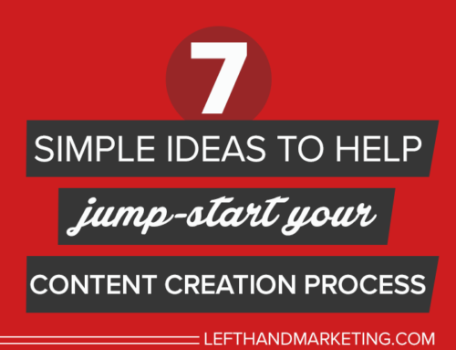 Seven Simple Ideas to Help Jump-Start Your Content Creation Process